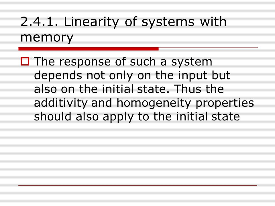 2.5 Time invariance and its implication  If the characteristics of a system do not change with time, the system is said to be time invariant.