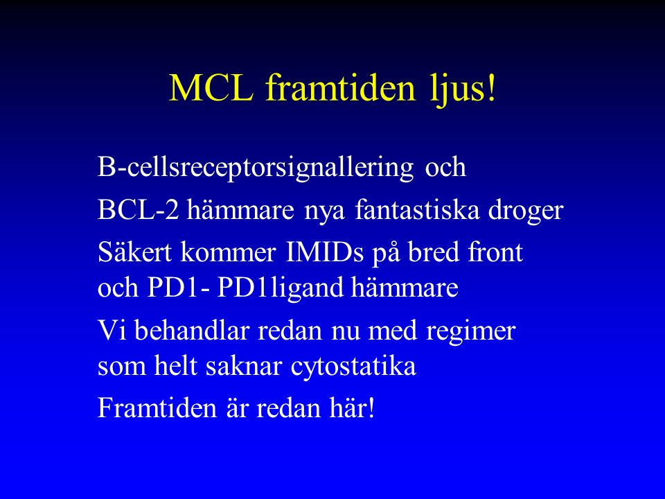 Att läsa Nationella riktlinjer för MCL 2013 Mantle cell lymphoma: 2015 update on diagnosis, risk- strtification and clinical managment, Vose, AJH Educational Material Impact of novel therapies on current practise, Avivi; Clin Cancer Res 2015 EBMT/EMCL consensus of auto/allo in MCL, Robinson et alLeukemia 2015