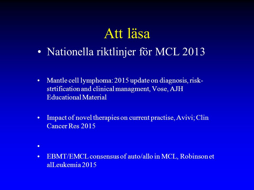 Att läsa Nationella riktlinjer för MCL 2013 Mantle cell lymphoma: 2015 update on diagnosis, risk- strtification and clinical managment, Vose, AJH Educ