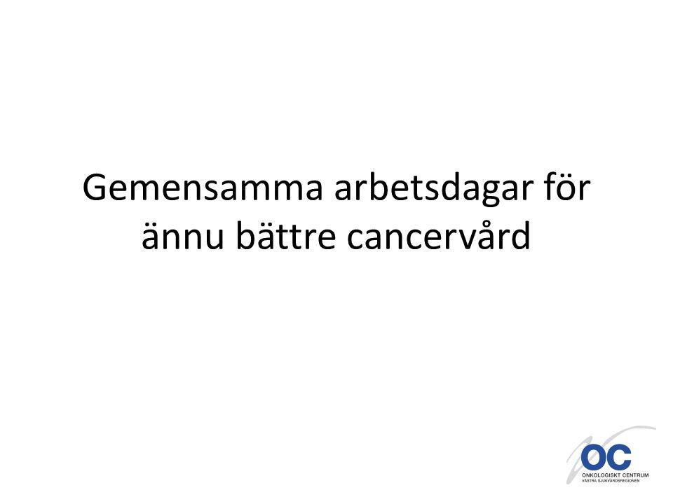 Gemensamma arbetsdagar HT 2010 Syfte Att ge medborgarna i Västra sjukvårdsregionen en ännu bättre cancervård genom ett processorienterat arbetssätt