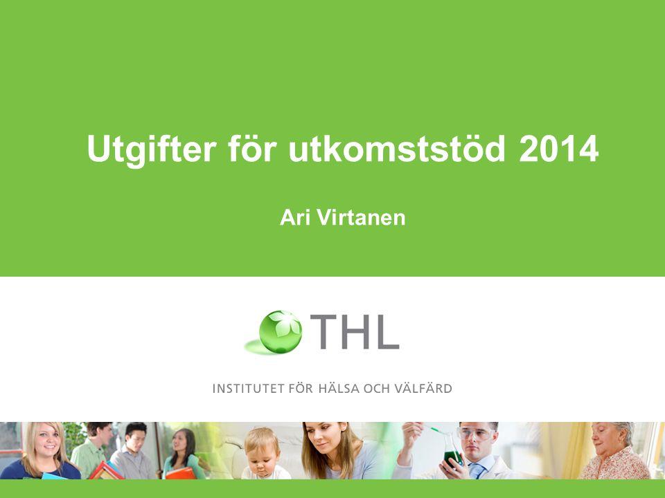Utgifter för utkomststöd 2014 Ari Virtanen