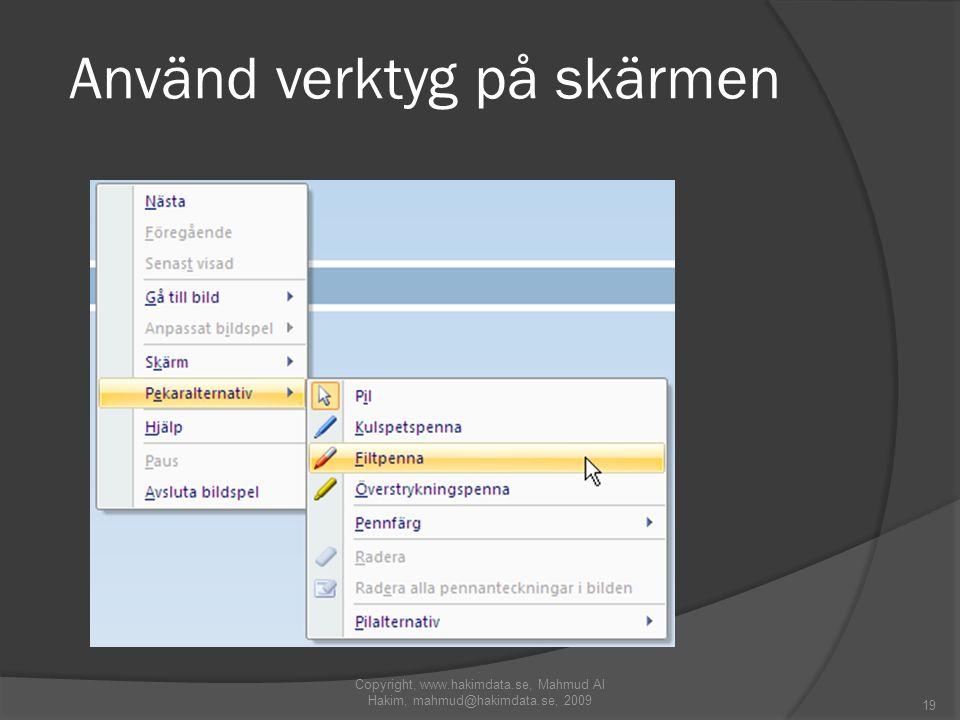 Använd verktyg på skärmen Copyright, www.hakimdata.se, Mahmud Al Hakim, mahmud@hakimdata.se, 2009 19
