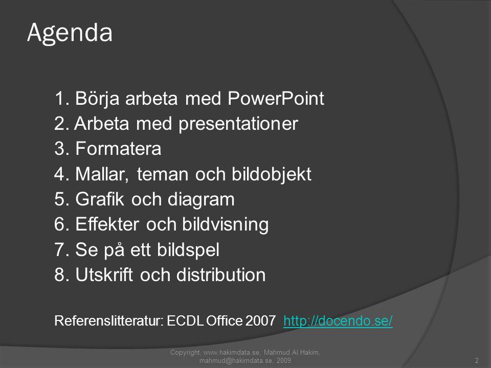 2 Agenda 1. Börja arbeta med PowerPoint 2. Arbeta med presentationer 3. Formatera 4. Mallar, teman och bildobjekt 5. Grafik och diagram 6. Effekter oc