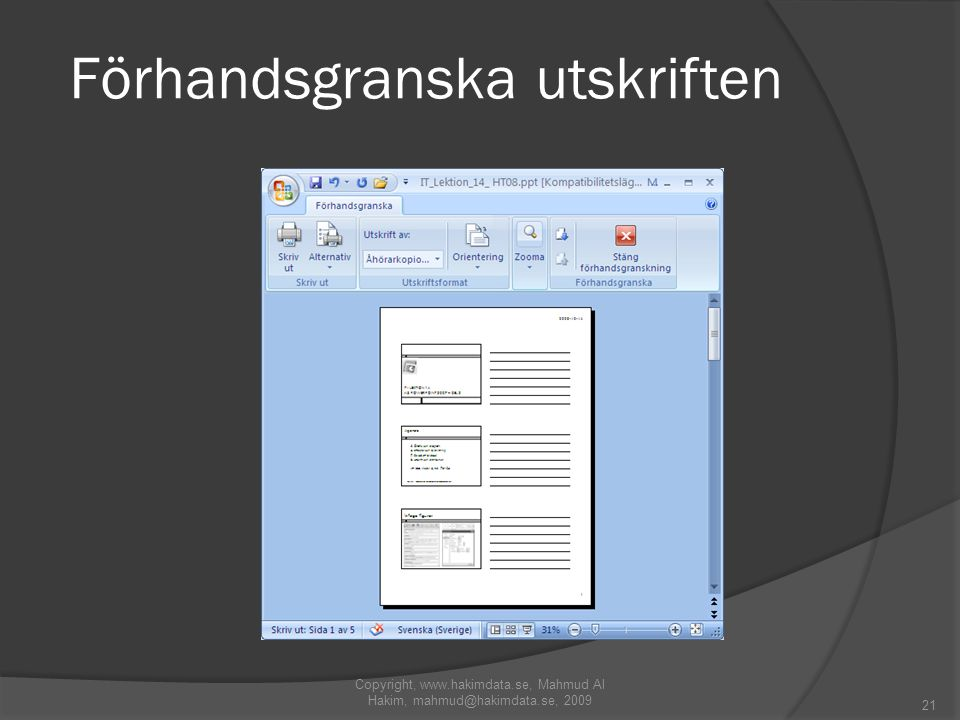 Förhandsgranska utskriften Copyright, www.hakimdata.se, Mahmud Al Hakim, mahmud@hakimdata.se, 2009 21