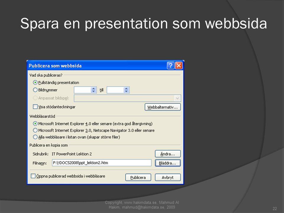 Spara en presentation som webbsida Copyright, www.hakimdata.se, Mahmud Al Hakim, mahmud@hakimdata.se, 2009 22