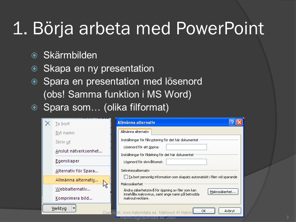 3 1. Börja arbeta med PowerPoint  Skärmbilden  Skapa en ny presentation  Spara en presentation med lösenord (obs! Samma funktion i MS Word)  Spara