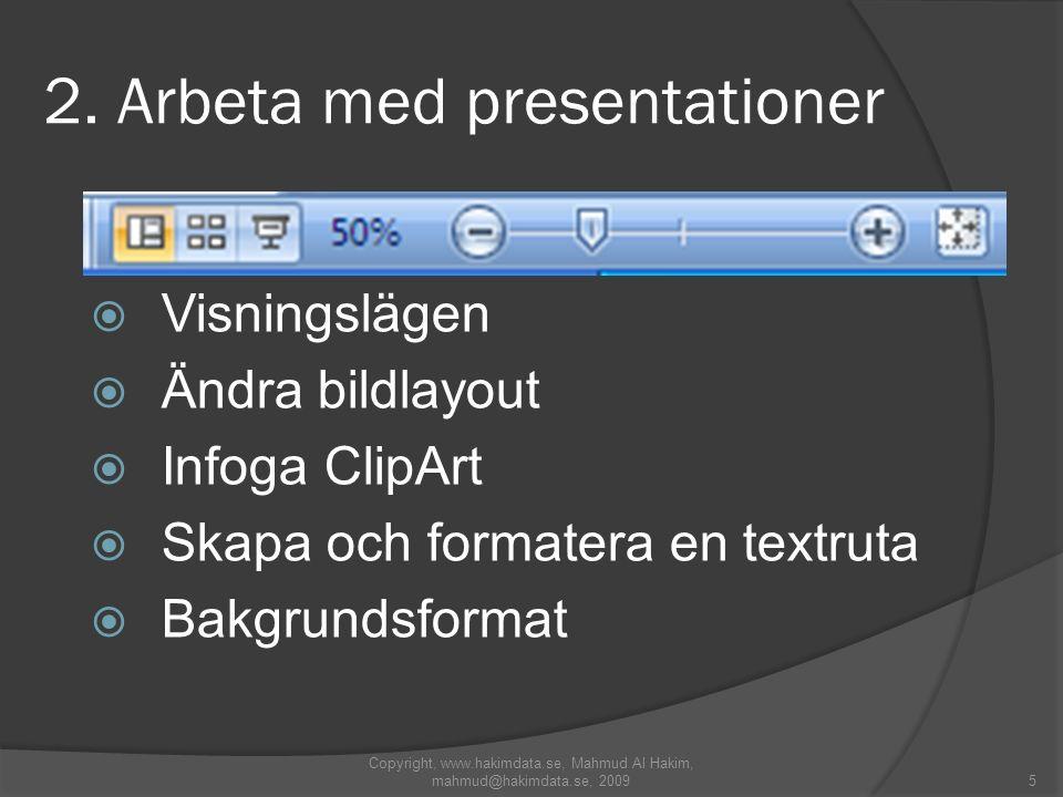 5 2. Arbeta med presentationer  Visningslägen  Ändra bildlayout  Infoga ClipArt  Skapa och formatera en textruta  Bakgrundsformat Copyright, www.