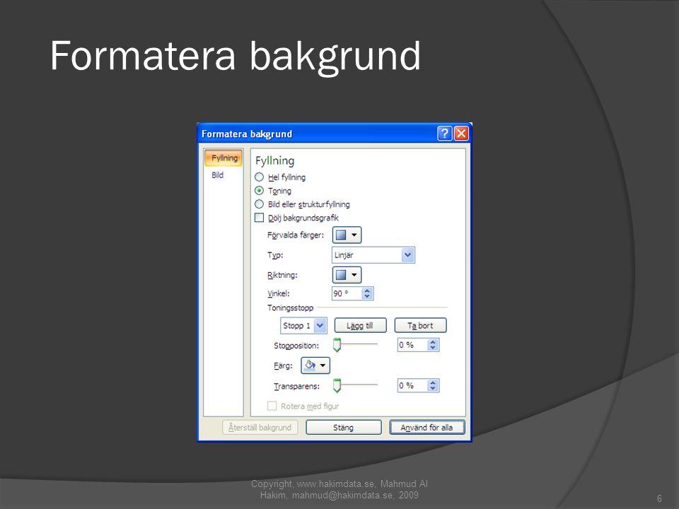 Lägg till animeringar till text, bildobjekt, diagram och SmartArt Copyright, www.hakimdata.se, Mahmud Al Hakim, mahmud@hakimdata.se, 2009 17