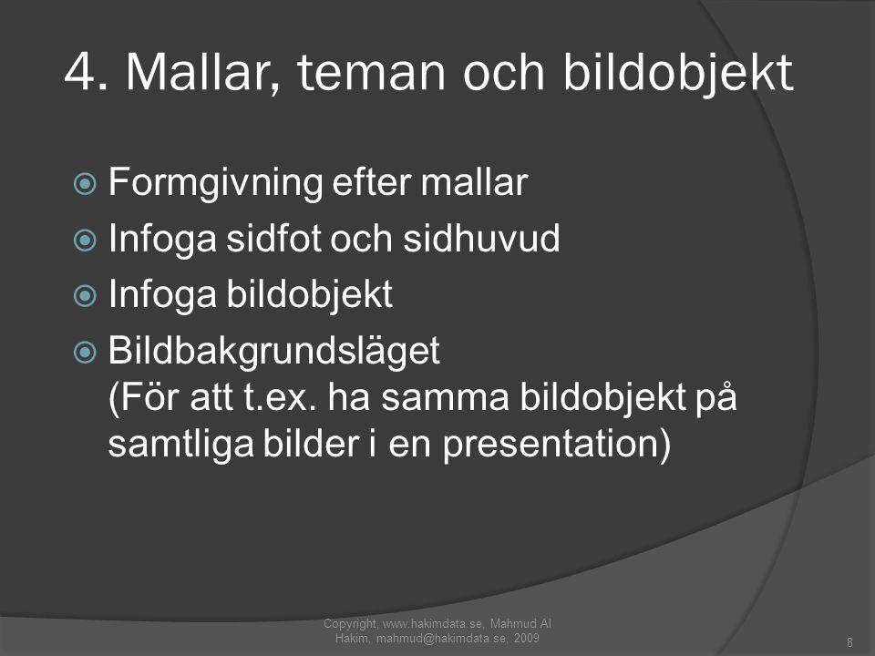 4. Mallar, teman och bildobjekt Copyright, www.hakimdata.se, Mahmud Al Hakim, mahmud@hakimdata.se, 2009 8  Formgivning efter mallar  Infoga sidfot o