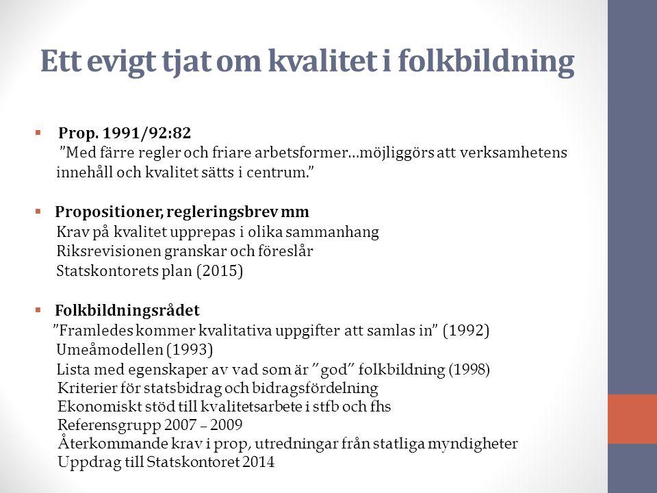 """Ett evigt tjat om kvalitet i folkbildning  Prop. 1991/92:82 """"Med färre regler och friare arbetsformer…möjliggörs att verksamhetens innehåll och kvali"""