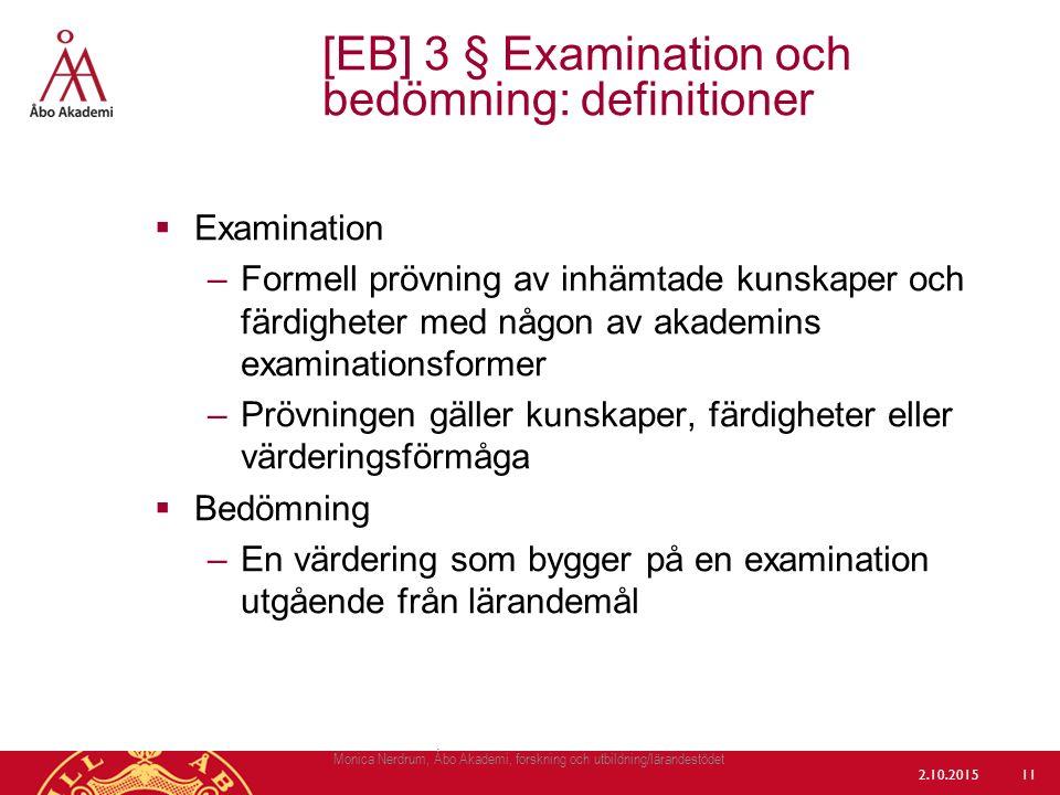  Examination –Formell prövning av inhämtade kunskaper och färdigheter med någon av akademins examinationsformer –Prövningen gäller kunskaper, färdigh