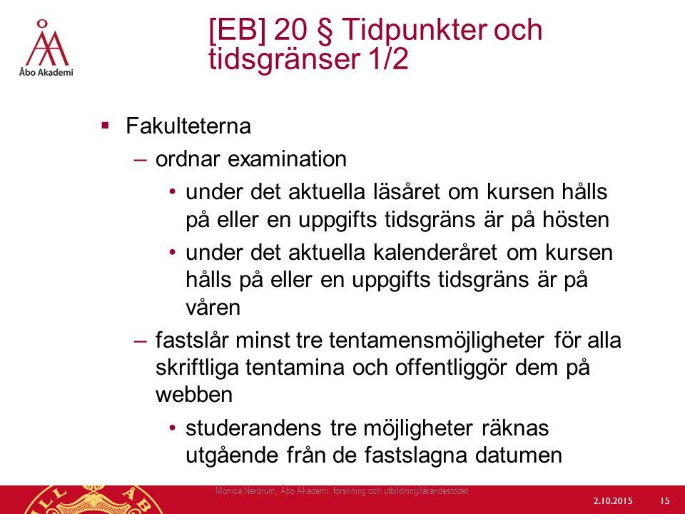  Fakulteterna –ordnar examination under det aktuella läsåret om kursen hålls på eller en uppgifts tidsgräns är på hösten under det aktuella kalenderå