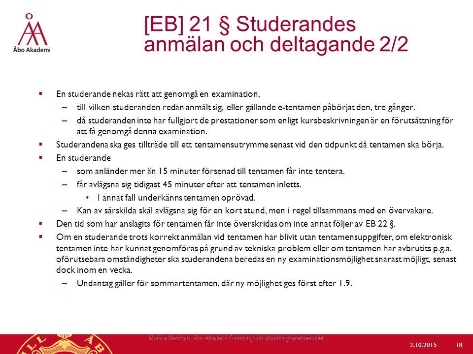  En studerande nekas rätt att genomgå en examination, – till vilken studeranden redan anmält sig, eller gällande e-tentamen påbörjat den, tre gånger.