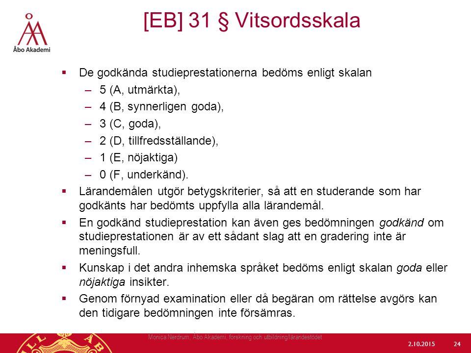  De godkända studieprestationerna bedöms enligt skalan –5 (A, utmärkta), –4 (B, synnerligen goda), –3 (C, goda), –2 (D, tillfredsställande), –1 (E, n