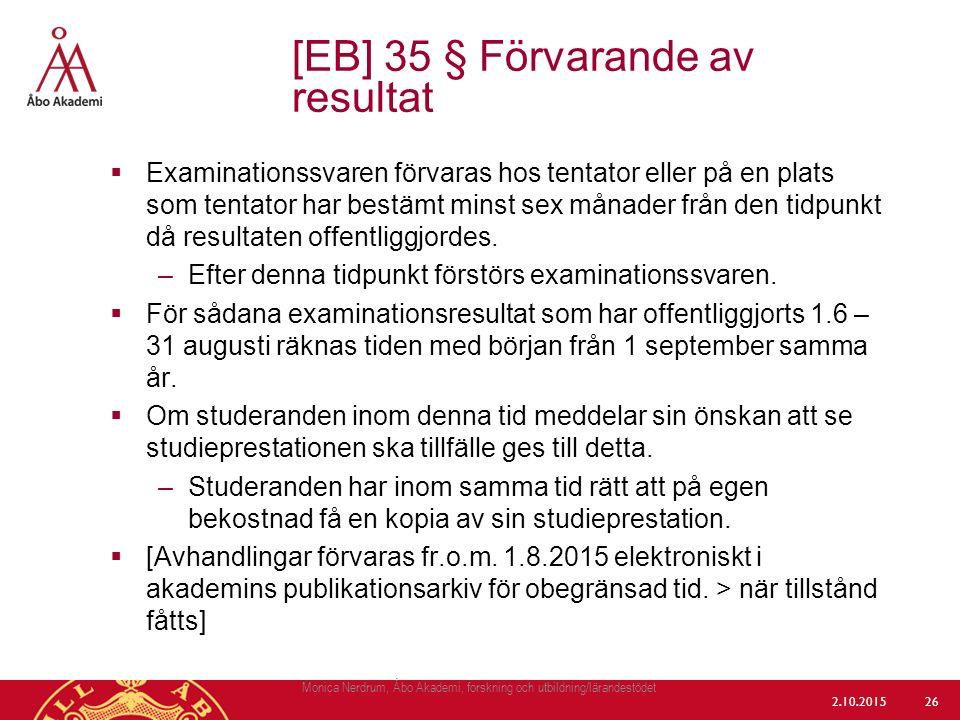  Examinationssvaren förvaras hos tentator eller på en plats som tentator har bestämt minst sex månader från den tidpunkt då resultaten offentliggjord