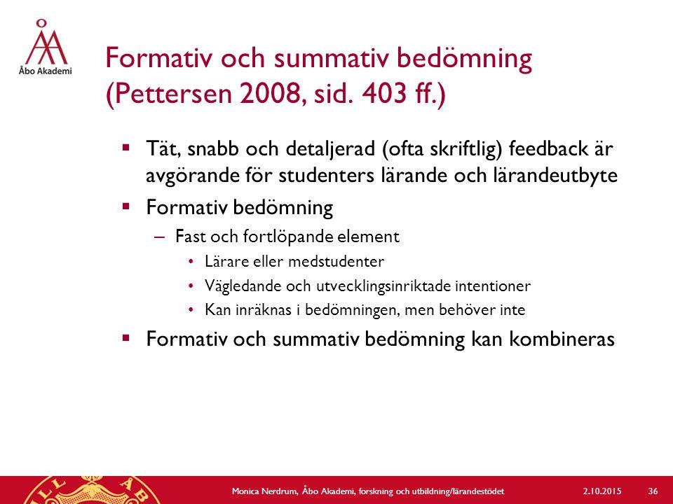 Formativ och summativ bedömning (Pettersen 2008, sid. 403 ff.)  Tät, snabb och detaljerad (ofta skriftlig) feedback är avgörande för studenters läran