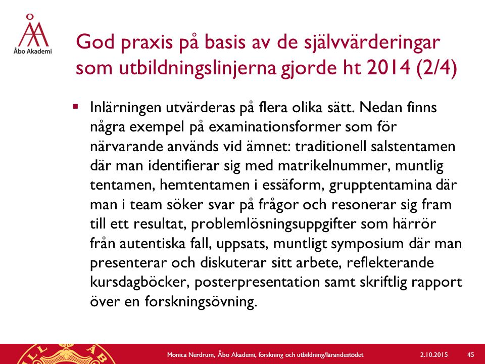 God praxis på basis av de självvärderingar som utbildningslinjerna gjorde ht 2014 (2/4)  Inlärningen utvärderas på flera olika sätt. Nedan finns någr