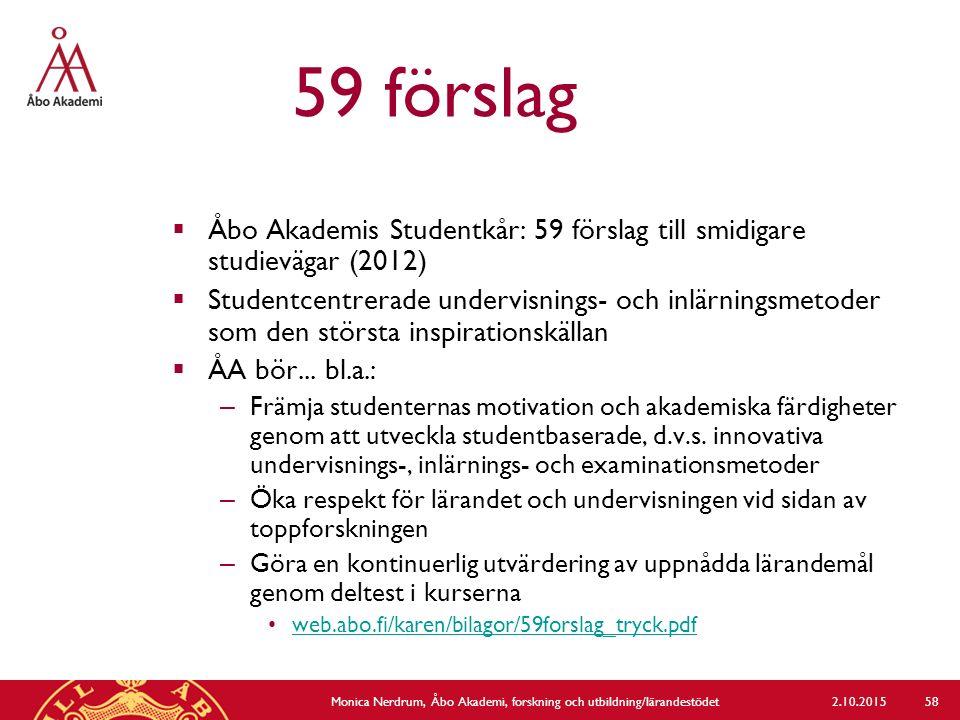 59 förslag  Åbo Akademis Studentkår: 59 förslag till smidigare studievägar (2012)  Studentcentrerade undervisnings- och inlärningsmetoder som den st