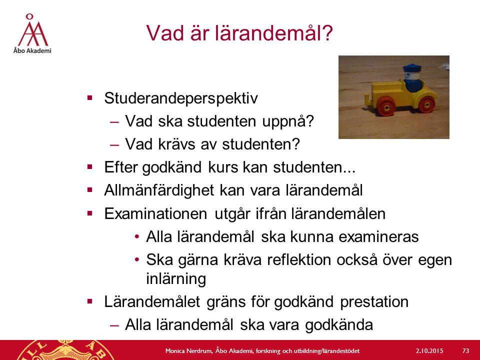 Vad är lärandemål?  Studerandeperspektiv –Vad ska studenten uppnå? –Vad krävs av studenten?  Efter godkänd kurs kan studenten...  Allmänfärdighet k