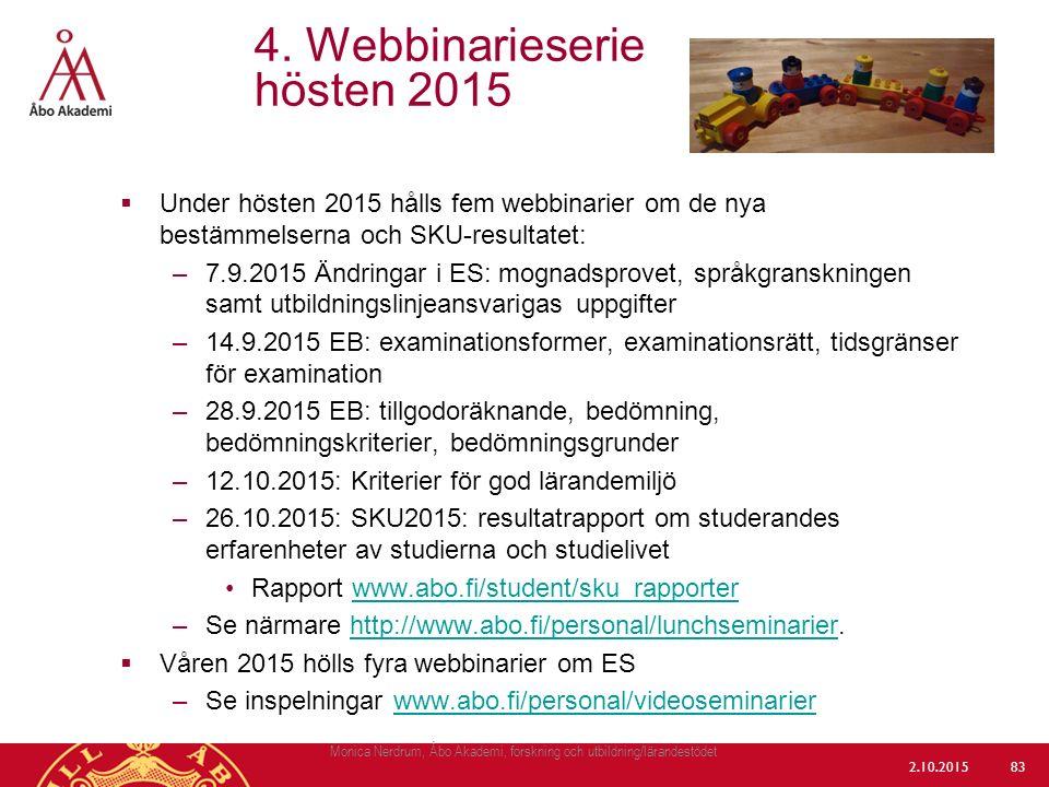  Under hösten 2015 hålls fem webbinarier om de nya bestämmelserna och SKU-resultatet: –7.9.2015 Ändringar i ES: mognadsprovet, språkgranskningen samt