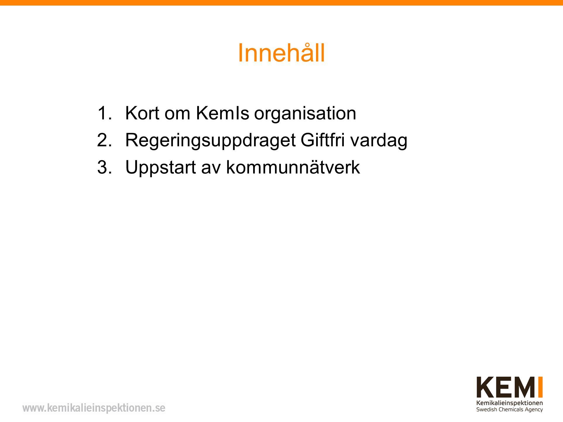 Innehåll 1.Kort om KemIs organisation 2.Regeringsuppdraget Giftfri vardag 3.Uppstart av kommunnätverk