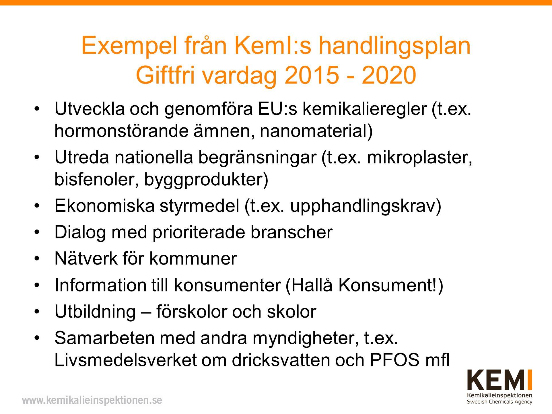 Exempel från KemI:s handlingsplan Giftfri vardag 2015 - 2020 Utveckla och genomföra EU:s kemikalieregler (t.ex.