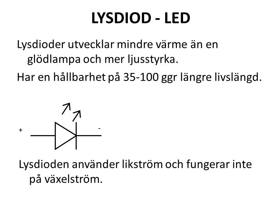LYSDIOD - LED Lysdioder utvecklar mindre värme än en glödlampa och mer ljusstyrka. Har en hållbarhet på 35-100 ggr längre livslängd. + - Lysdioden anv