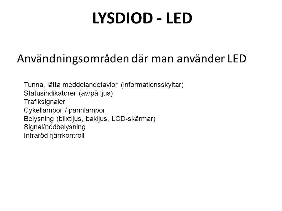 LYSDIOD - LED Användningsområden där man använder LED Tunna, lätta meddelandetavlor (informationsskyltar) Statusindikatorer (av/på ljus) Trafiksignale