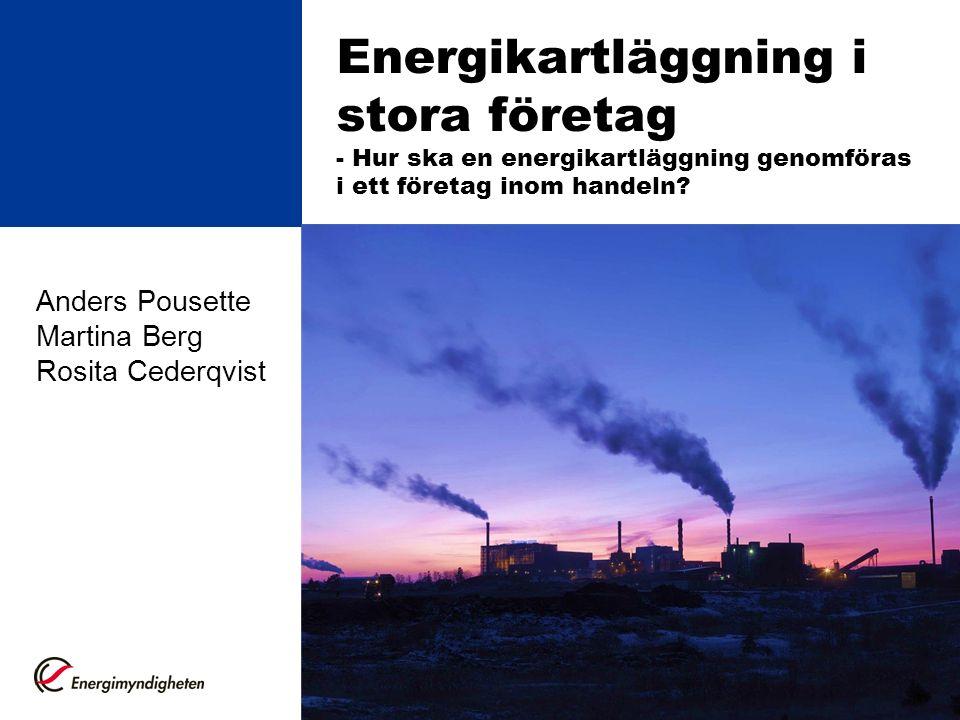 Energikartläggning i stora företag - Hur ska en energikartläggning genomföras i ett företag inom handeln? Anders Pousette Martina Berg Rosita Cederqvi