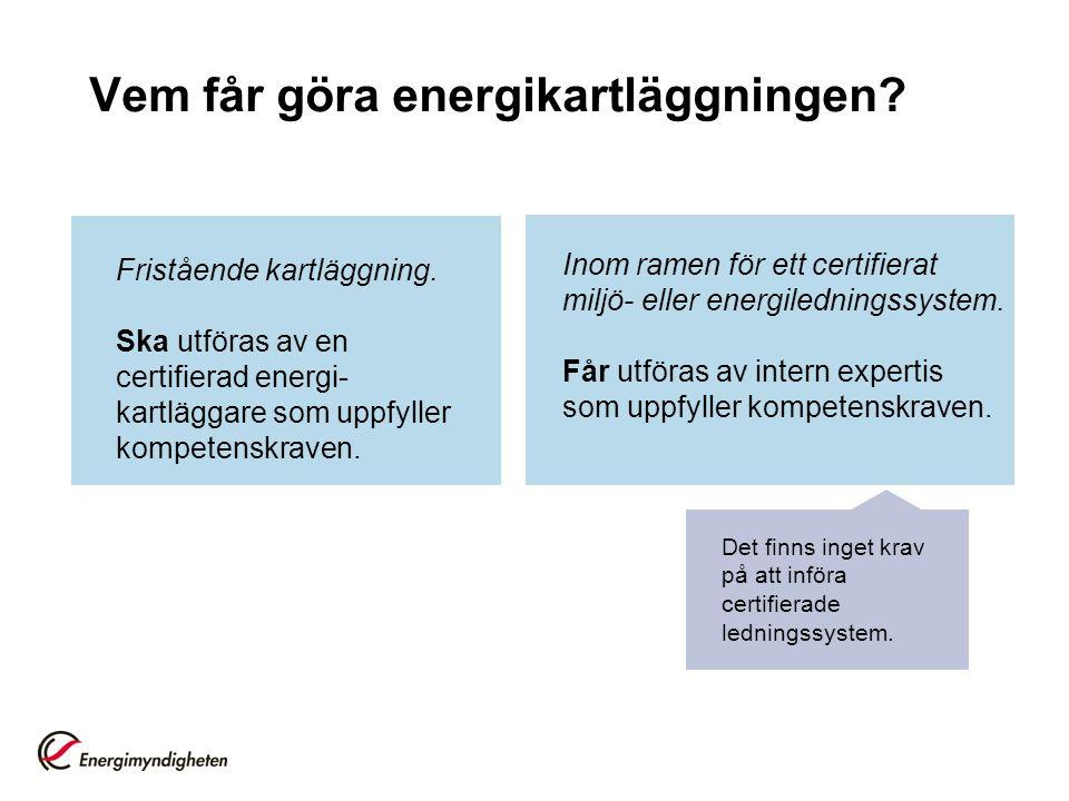 Vem får göra energikartläggningen? Fristående kartläggning. Ska utföras av en certifierad energi- kartläggare som uppfyller kompetenskraven. Inom rame