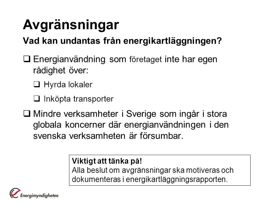 Avgränsningar Vad kan undantas från energikartläggningen?  Energianvändning som företaget inte har egen rådighet över:  Hyrda lokaler  Inköpta tran