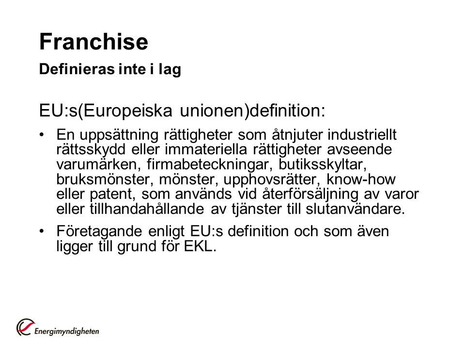 Franchise Definieras inte i lag EU:s(Europeiska unionen)definition: En uppsättning rättigheter som åtnjuter industriellt rättsskydd eller immateriella