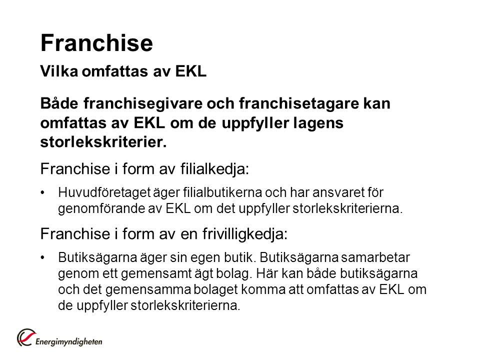 Franchise Vilka omfattas av EKL Både franchisegivare och franchisetagare kan omfattas av EKL om de uppfyller lagens storlekskriterier. Franchise i for