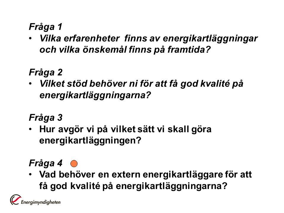 Fråga 1 Vilka erfarenheter finns av energikartläggningar och vilka önskemål finns på framtida? Fråga 2 Vilket stöd behöver ni för att få god kvalité p