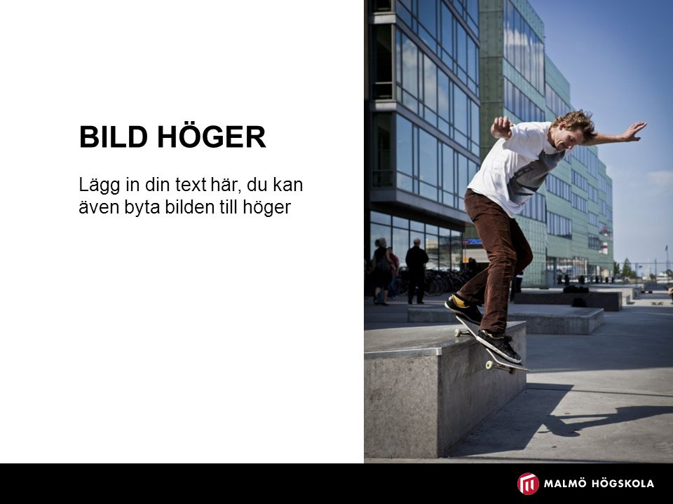BILD HÖGER Lägg in din text här, du kan även byta bilden till höger