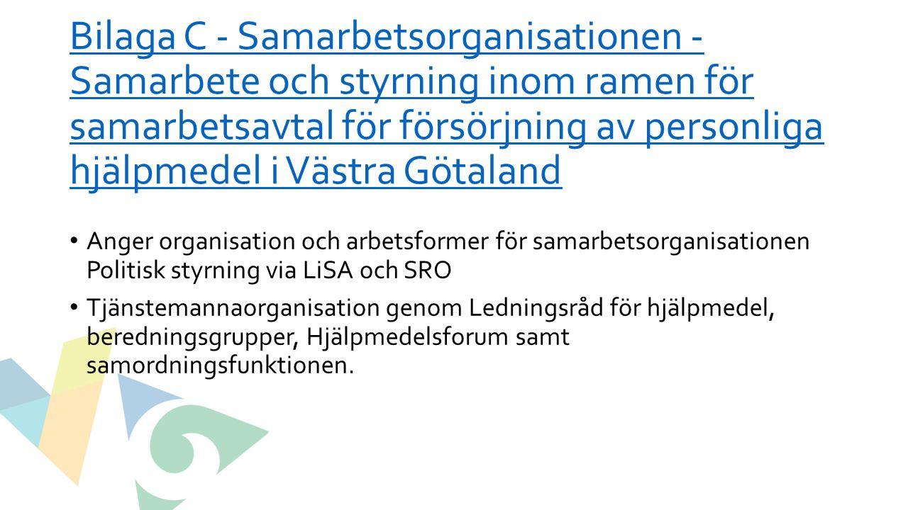 Bilaga C - Samarbetsorganisationen - Samarbete och styrning inom ramen för samarbetsavtal för försörjning av personliga hjälpmedel i Västra Götaland Bilaga C - Samarbetsorganisationen - Samarbete och styrning inom ramen för samarbetsavtal för försörjning av personliga hjälpmedel i Västra Götaland Anger organisation och arbetsformer för samarbetsorganisationen Politisk styrning via LiSA och SRO Tjänstemannaorganisation genom Ledningsråd för hjälpmedel, beredningsgrupper, Hjälpmedelsforum samt samordningsfunktionen.