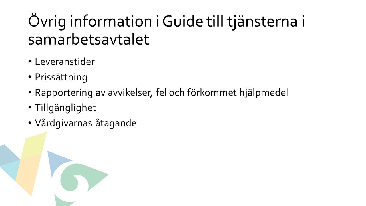 Övrig information i Guide till tjänsterna i samarbetsavtalet Leveranstider Prissättning Rapportering av avvikelser, fel och förkommet hjälpmedel Tillgänglighet Vårdgivarnas åtagande