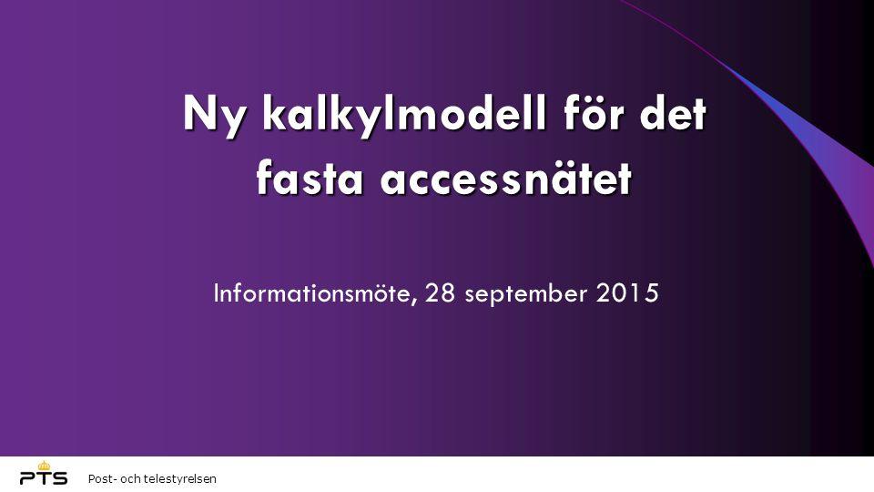 Post- och telestyrelsen Ny kalkylmodell för det fasta accessnätet Informationsmöte, 28 september 2015