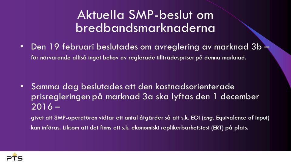 Aktuella SMP-beslut om bredbandsmarknaderna Den 19 februari beslutades om avreglering av marknad 3b – för närvarande alltså inget behov av reglerade tillträdespriser på denna marknad.