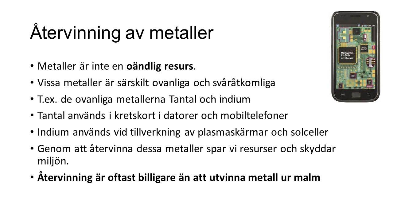 Återvinning av metaller Metaller är inte en oändlig resurs. Vissa metaller är särskilt ovanliga och svåråtkomliga T.ex. de ovanliga metallerna Tantal