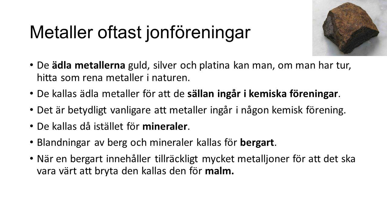 Från malm till metall Malmen bryts i gruvor.Malmen grovkrossas.