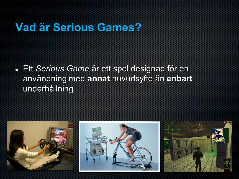 Vad är Serious Games? Ett Serious Game är ett spel designad för en användning med annat huvudsyfte än enbart underhållning