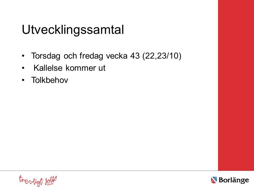 Utvecklingssamtal Torsdag och fredag vecka 43 (22,23/10) Kallelse kommer ut Tolkbehov