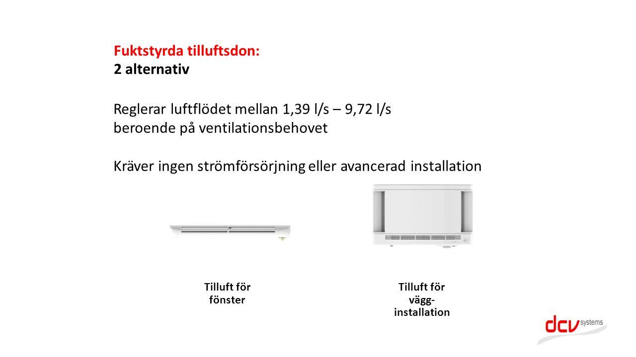 Fuktstyrda tilluftsdon: 2 alternativ Tilluft för fönster Tilluft för vägg- installation Reglerar luftflödet mellan 1,39 l/s – 9,72 l/s beroende på ven