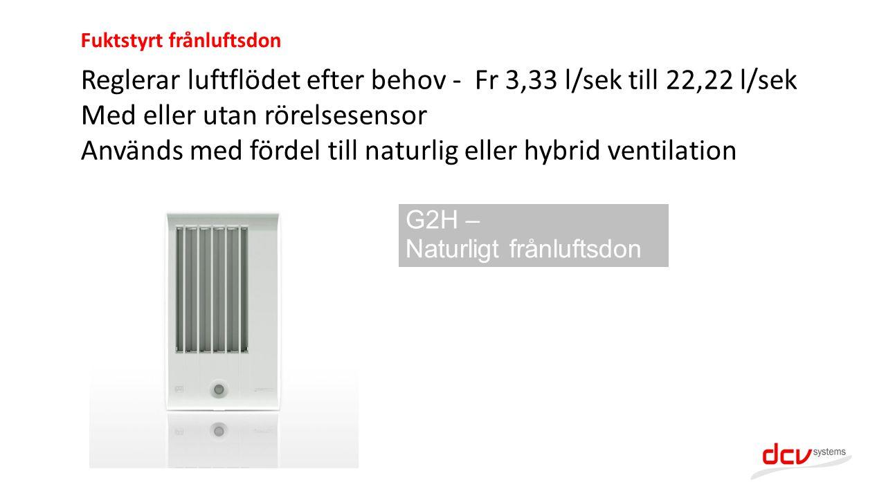 G2H – Naturligt frånluftsdon Reglerar luftflödet efter behov - Fr 3,33 l/sek till 22,22 l/sek Med eller utan rörelsesensor Används med fördel till nat