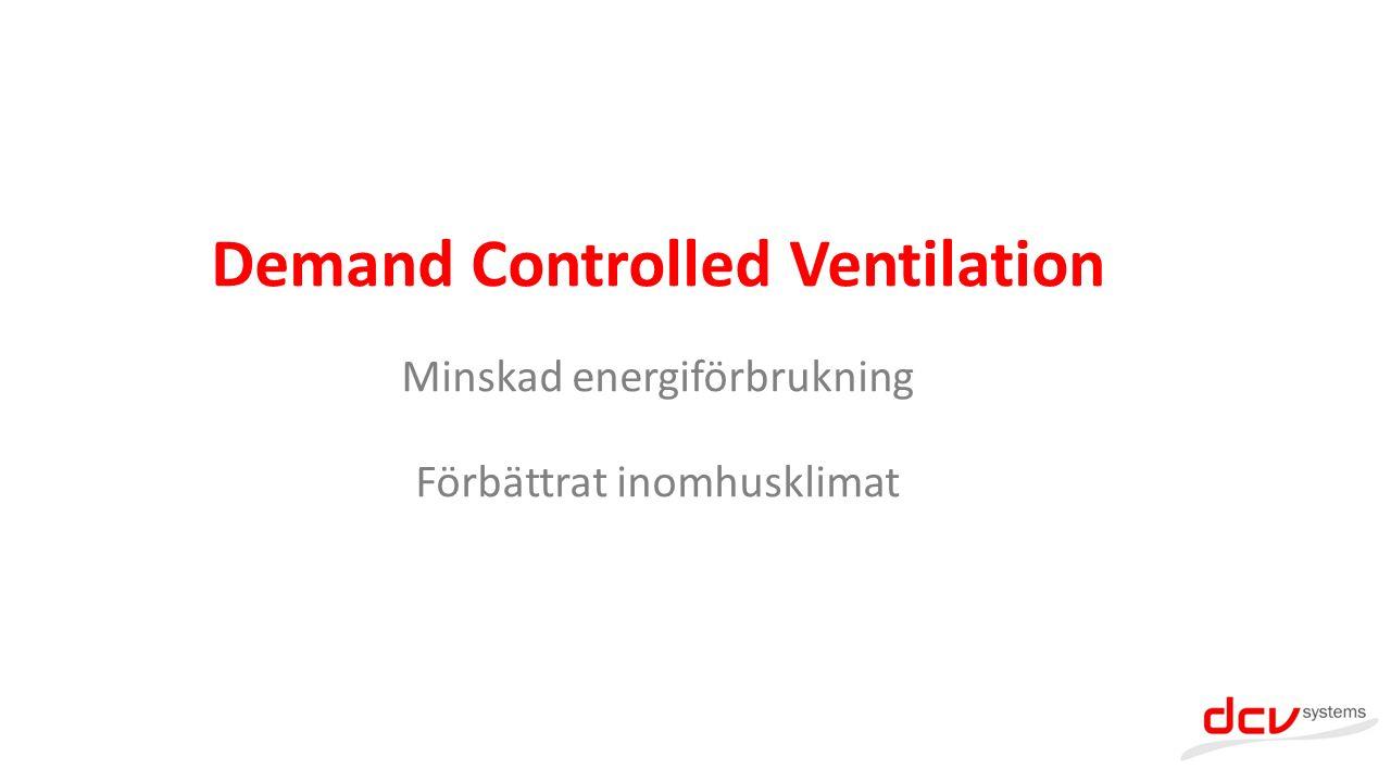 Demand Controlled Ventilation Minskad energiförbrukning Förbättrat inomhusklimat