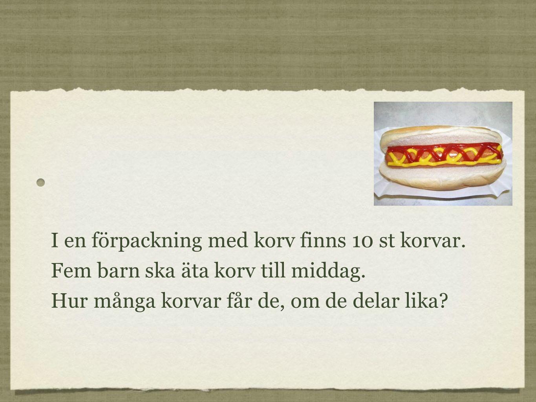 I en förpackning med korv finns 10 st korvar. Fem barn ska äta korv till middag.