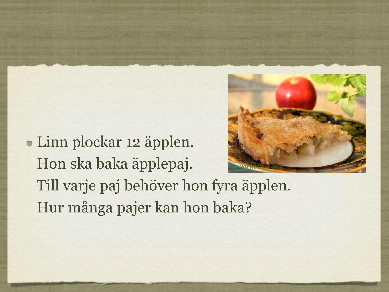 Linn plockar 12 äpplen. Hon ska baka äpplepaj. Till varje paj behöver hon fyra äpplen.