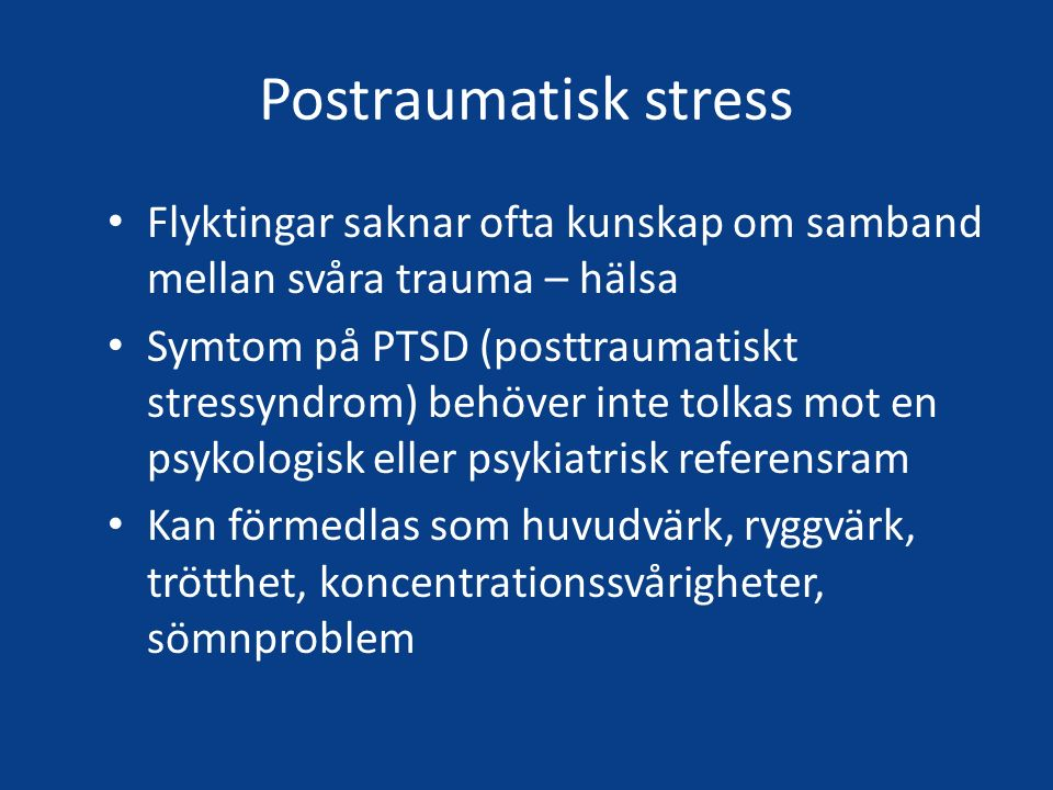 Postraumatisk stress Flyktingar saknar ofta kunskap om samband mellan svåra trauma – hälsa Symtom på PTSD (posttraumatiskt stressyndrom) behöver inte