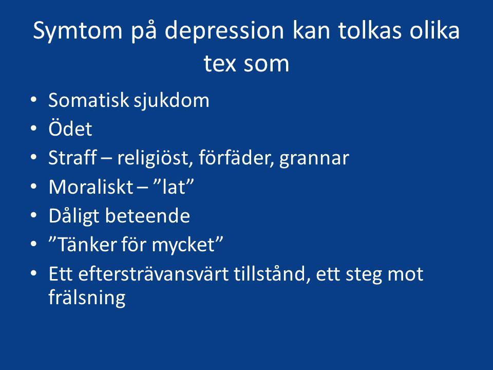 Symtom på depression kan tolkas olika tex som Somatisk sjukdom Ödet Straff – religiöst, förfäder, grannar Moraliskt – lat Dåligt beteende Tänker för mycket Ett eftersträvansvärt tillstånd, ett steg mot frälsning